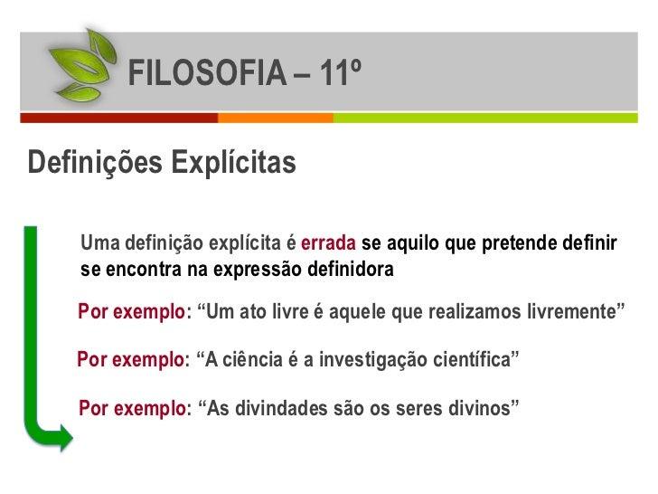 FILOSOFIA – 11ºDefinições Explícitas    Uma definição explícita é errada se aquilo que pretende definir    se encontra na ...