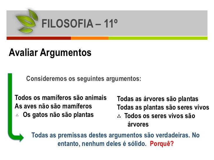 FILOSOFIA – 11ºAvaliar Argumentos    Consideremos os seguintes argumentos: Todos os mamíferos são animais    Todas as árvo...