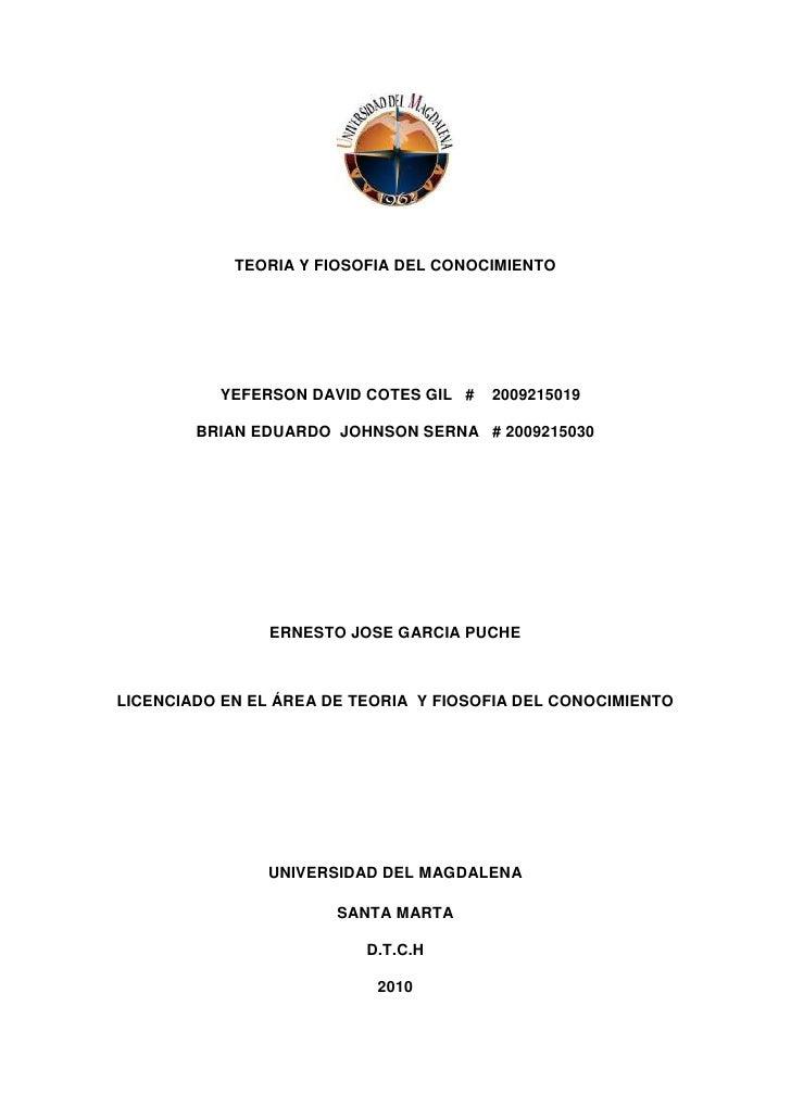 TEORIA Y FIOSOFIA DEL CONOCIMIENTO<br />YEFERSON DAVID COTES GIL   #    2009215019<br />BRIAN EDUARDO  JOHNSON SERNA   # 2...