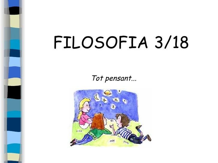 FILOSOFIA 3/18 Tot pensant...