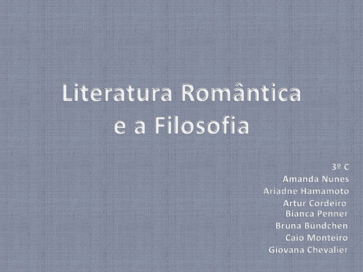 Literatura Romântica<br />e a Filosofia<br />3º C<br />Amanda Nunes<br />Ariadne Hamamoto<br />Artur Cordeiro <br />Bianca...
