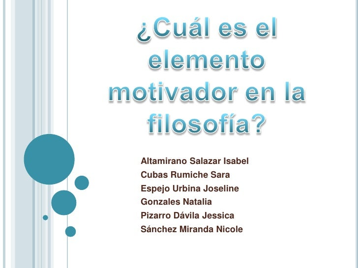 ¿Cuál es el elemento <br />motivador en la filosofía?<br />Altamirano Salazar Isabel<br />Cubas Rumiche Sara<br />Espejo U...