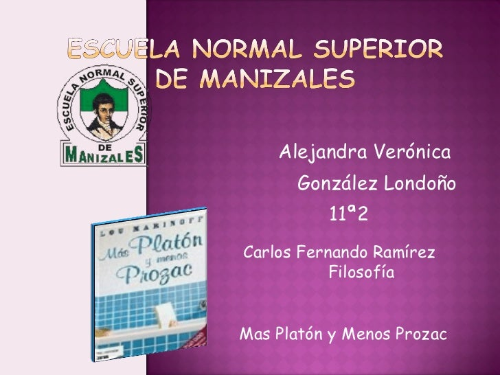 Alejandra Verónica  González Londoño 11ª2 Mas Platón y Menos Prozac Carlos Fernando Ramírez Filosofía