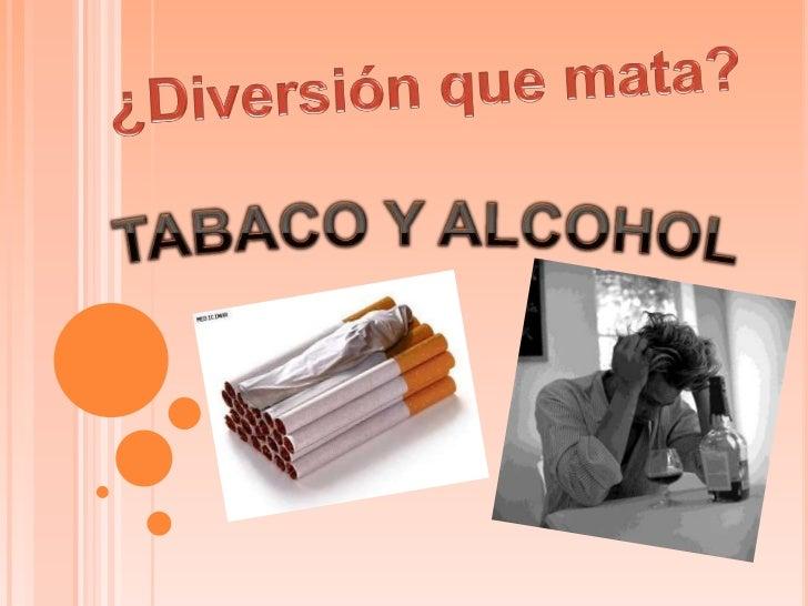 ¿Diversión que mata?<br />TABACO Y ALCOHOL<br />
