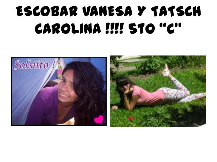 "ESCOBAR VANESA Y TATSCH  CAROLINA !!!! 5to ""C"""