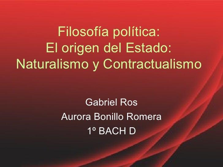 Filosofía política:    El origen del Estado:Naturalismo y Contractualismo            Gabriel Ros       Aurora Bonillo Rome...