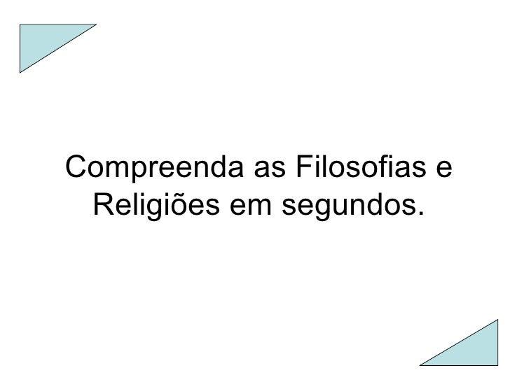 Compreenda as Filosofias e Religiões em segundos.