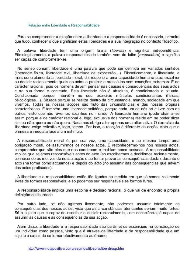 Relação entre Liberdade e Responsabilidade http://www.notapositiva.com/resumos/filosofia/liberdresp.htm Para se compreende...