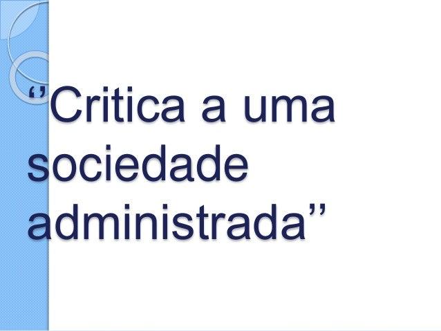 ''Critica a uma sociedade administrada''