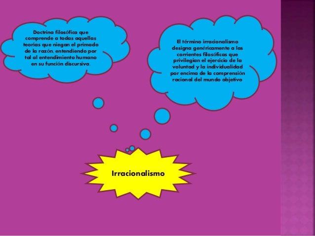 El término irracionalismo designa genéricamente a las corrientes filosóficas que privilegian el ejercicio de la voluntad y...