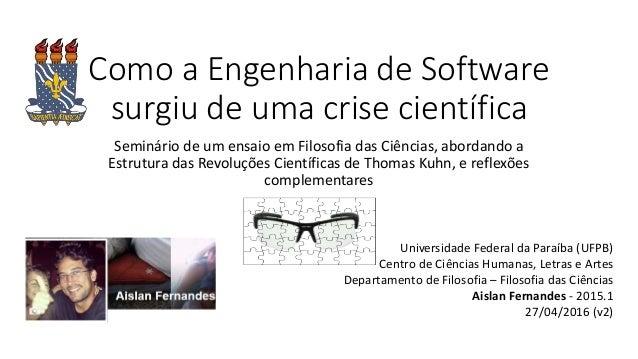 Como a Engenharia de Software surgiu de uma crise científica Seminário de um ensaio em Filosofia das Ciências, abordando a...