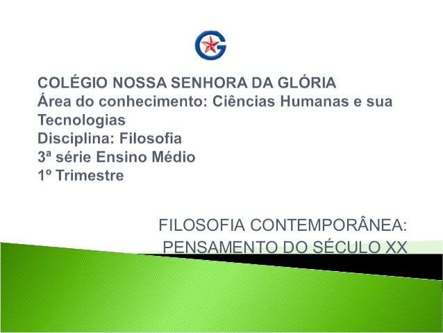 FILOSOFIA CONTEMPORÂNEA:PENSAMENTO DO SÉCULO XX