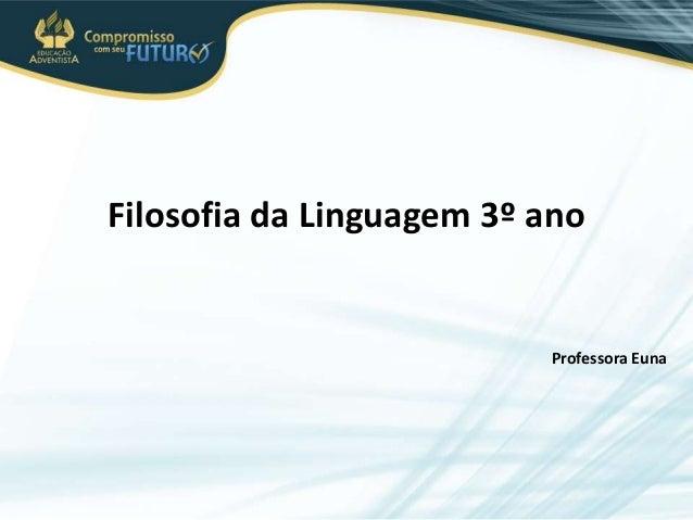 Filosofia da Linguagem 3º ano Professora Euna