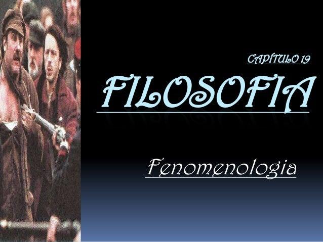 CAPÍTULO 19  FILOSOFIA Fenomenologia