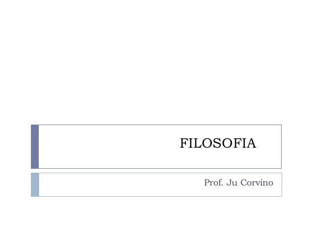 FILOSOFIA  Prof. Ju Corvino