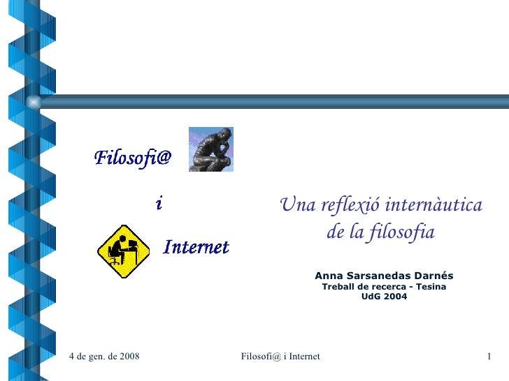 Una reflexió internàutica de la filosofia Anna Sarsanedas Darnés Treball de recerca - Tesina UdG 2004