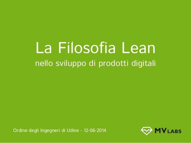 La Filosofia Lean nello sviluppo di prodotti digitali Ordine degli Ingegneri di Udine - 12-06-2014
