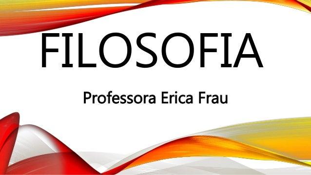 FILOSOFIA Professora Erica Frau