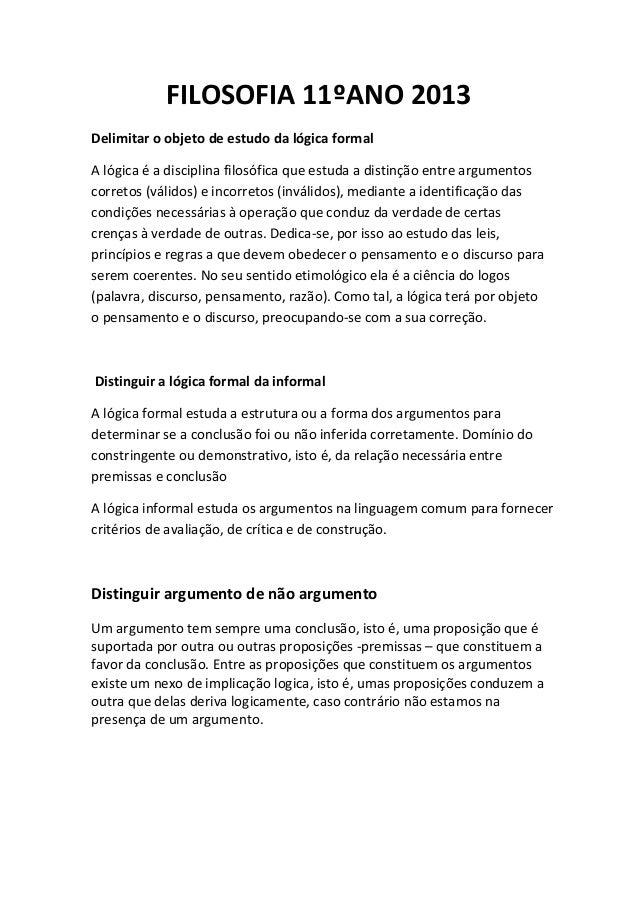 FILOSOFIA 11ºANO 2013  Delimitar o objeto de estudo da lógica formal  A lógica é a disciplina filosófica que estuda a dist...