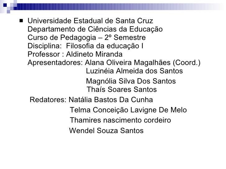<ul><li>Universidade Estadual de Santa Cruz Departamento de Ciências da Educação Curso de Pedagogia – 2º Semestre Discipli...