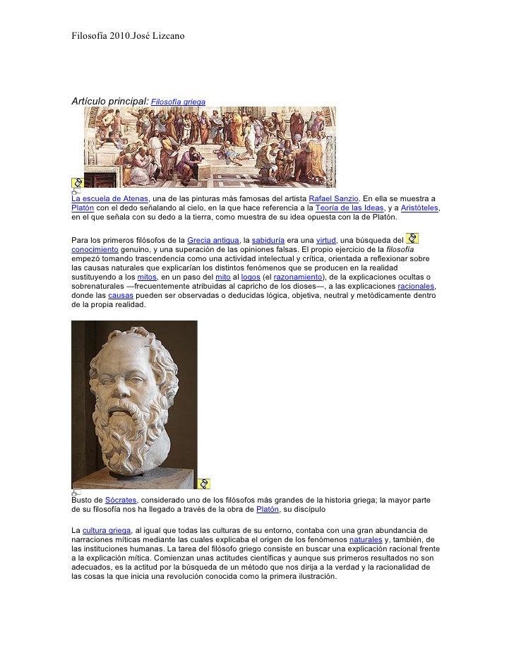 Filosofía 2010.José Lizcano     Artículo principal: Filosofía griega     La escuela de Atenas, una de las pinturas más fam...
