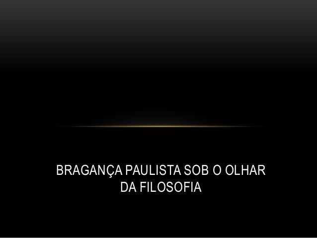 BRAGANÇA PAULISTA SOB O OLHAR DA FILOSOFIA