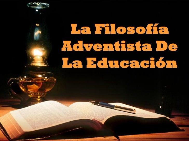 La FilosofíaAdventista DeLa Educación