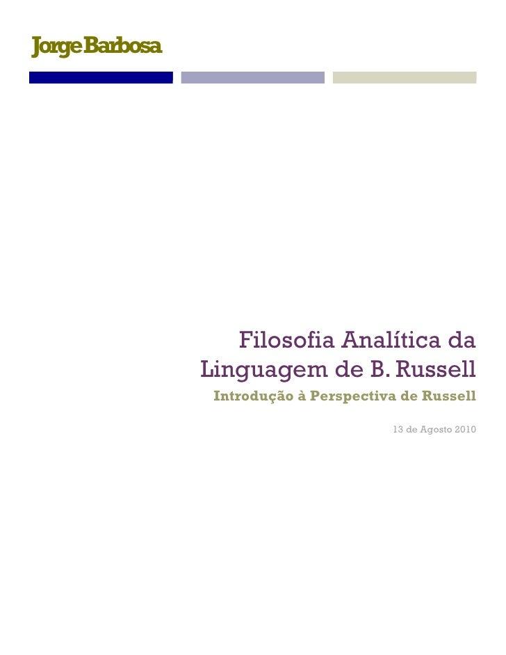 JorgeBarbosa                       Filosofia Analítica da                Linguagem de B. Russell                 Introduçã...