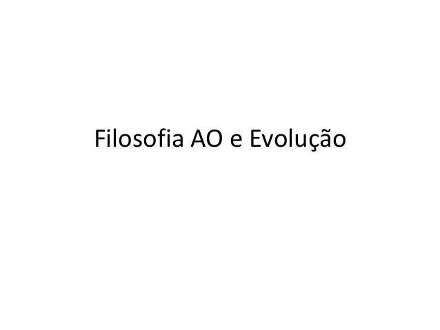 Filosofia AO e Evolução