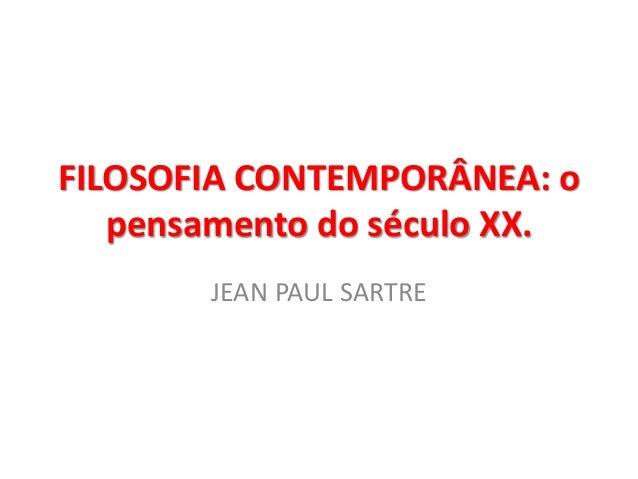 FILOSOFIA CONTEMPORÂNEA: o pensamento do século XX.  JEAN PAUL SARTRE