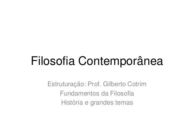 Filosofia Contemporânea Estruturação: Prof. Gilberto Cotrim Fundamentos da Filosofia História e grandes temas
