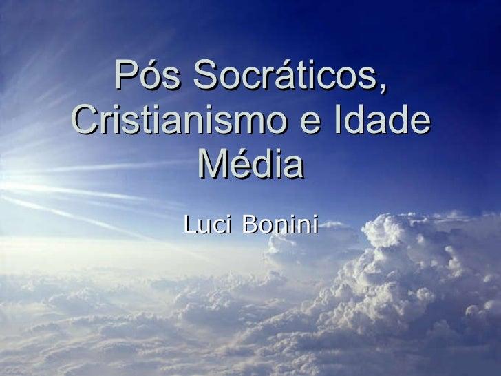 Pós Socráticos, Cristianismo e Idade Média Luci Bonini