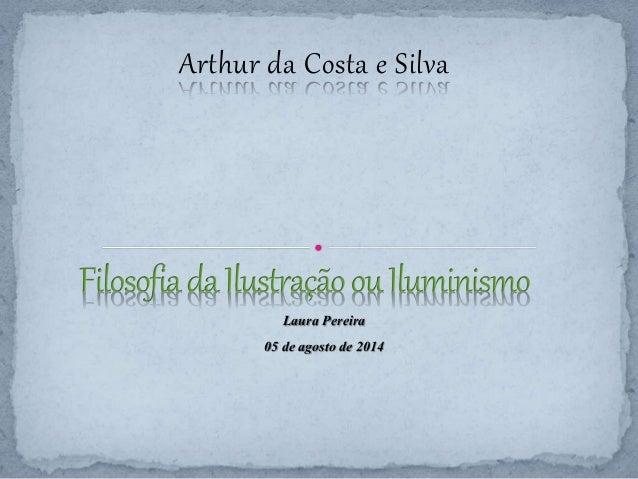 Arthur da Costa e Silva  Laura Pereira  05 de agosto de 2014