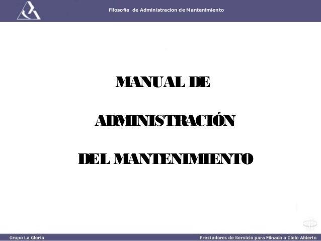 Filosofia de Administracion de Mantenimiento        MANUAL DE                   ADMINISTRACIÓN                 DEL MANT...