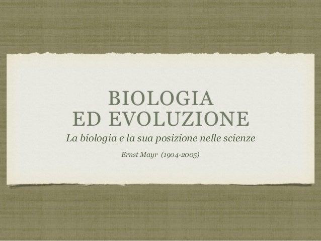 BIOLOGIA ED EVOLUZIONE La biologia e la sua posizione nelle scienze Ernst Mayr (1904-2005)