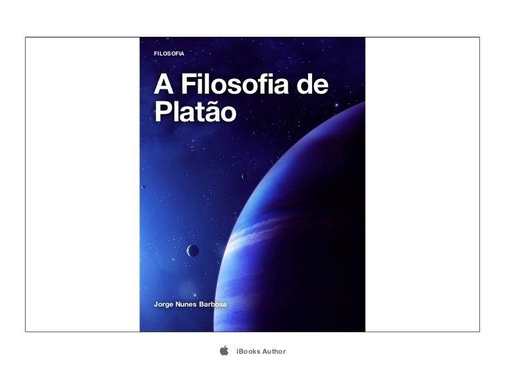 FILOSOFIAA Filosofia dePlatãoJorge Nunes Barbosa                     iBooks Author