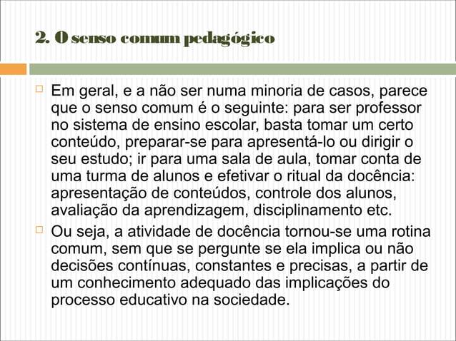 2. Osenso comumpedagógico  Em geral, e a não ser numa minoria de casos, parece que o senso comum é o seguinte: para ser p...