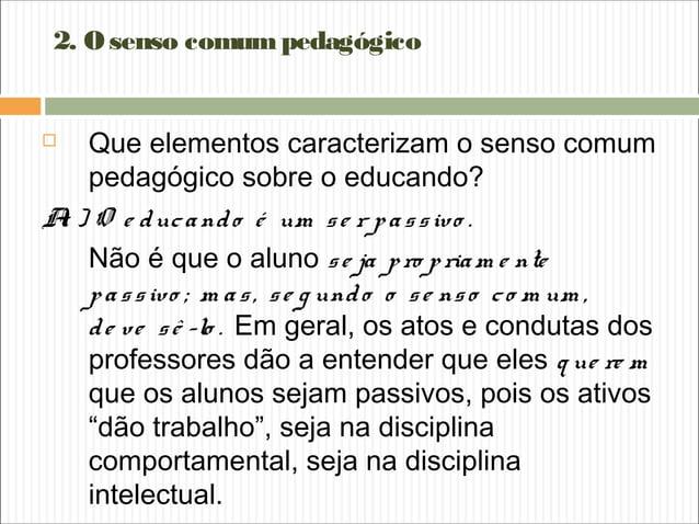 2. Osenso comumpedagógico  Que elementos caracterizam o senso comum pedagógico sobre o educando? A1 ) O e ducando é um se...