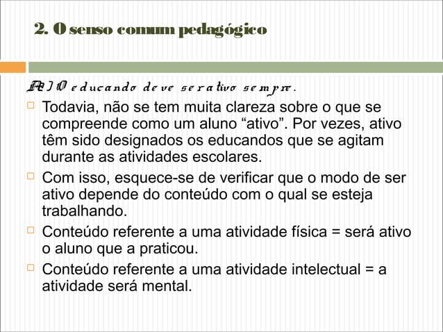 2. Osenso comumpedagógico A2) O e ducando de ve se r ativo se m pre .  Todavia, não se tem muita clareza sobre o que se c...