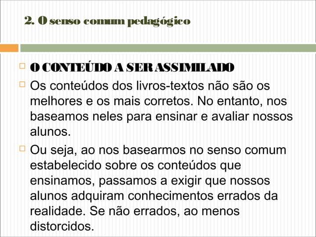 2. Osenso comumpedagógico  O CONTEÚDO A SERASSIMILADO  Os conteúdos dos livros-textos não são os melhores e os mais corr...