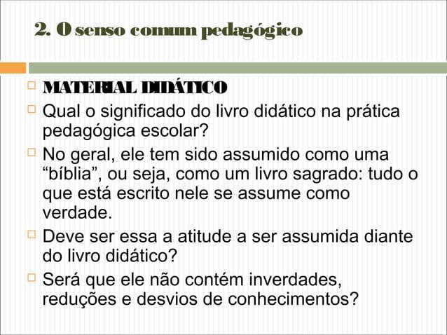 2. Osenso comumpedagógico  MATERIAL DIDÁTICO  Qual o significado do livro didático na prática pedagógica escolar?  No g...