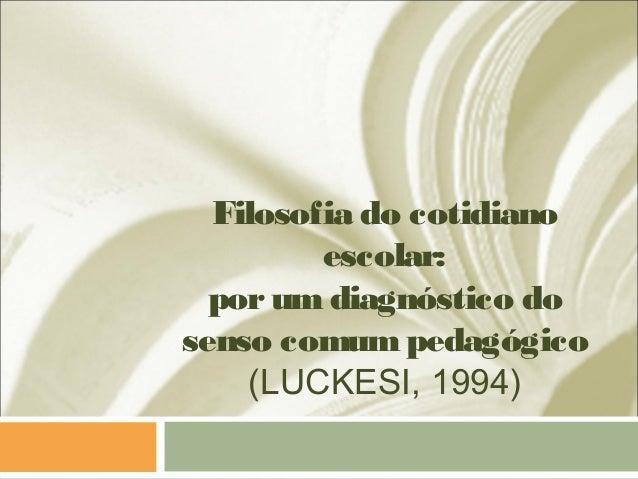Filosofia do cotidiano escolar: porumdiagnóstico do senso comumpedagógico (LUCKESI, 1994)