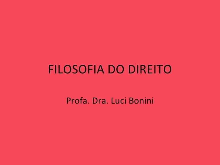 FILOSOFIA DO DIREITO Profa. Dra. Luci Bonini