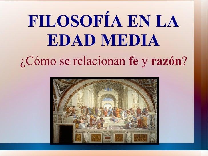 FILOSOFÍA EN LA   EDAD MEDIA¿Cómo se relacionan fe y razón?