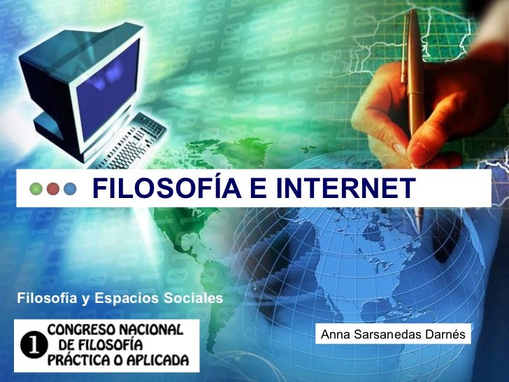 FILOSOFÍA E INTERNET Filosofía y Espacios Sociales Anna Sarsanedas Darnés