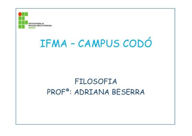 IFMA – CAMPUS CODÓ FILOSOFIA PROFª: ADRIANA BESERRA