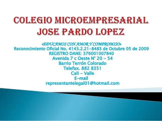 «EDUCAMOS CON AMOR Y COMPROMISO»  Reconocimiento Oficial No. 4143.2.21-8483 de Octubre 05 de 2009 REGISTRO DANE: 376001007...