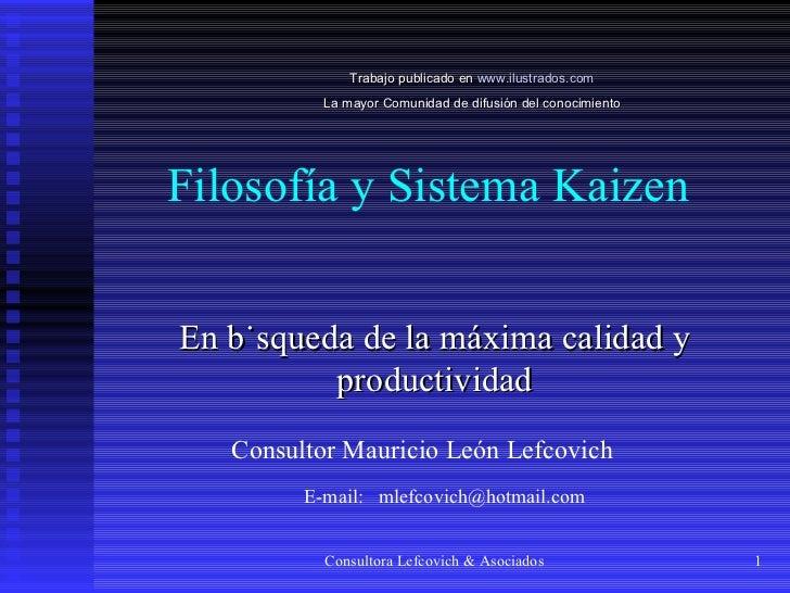 Filosofía y Sistema Kaizen En búsqueda de la máxima calidad y productividad Consultora Lefcovich & Asociados Consultor Mau...