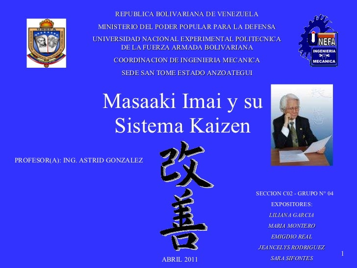 Masaaki Imai y su Sistema Kaizen PROFESOR(A): ING. ASTRID GONZALEZ SECCION C02 - GRUPO N° 04 EXPOSITORES: LILIANA GARCIA M...
