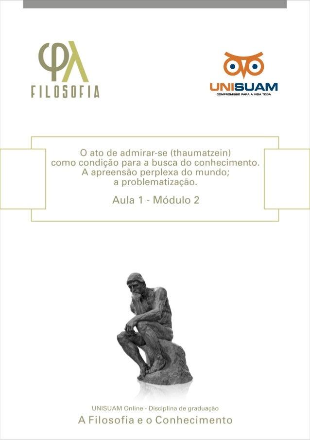 A filosofia e o conhecimento - Módulo 2 Filosofia2Objetivo do estudoNeste módulo, você se deterá sobre um tema central do ...